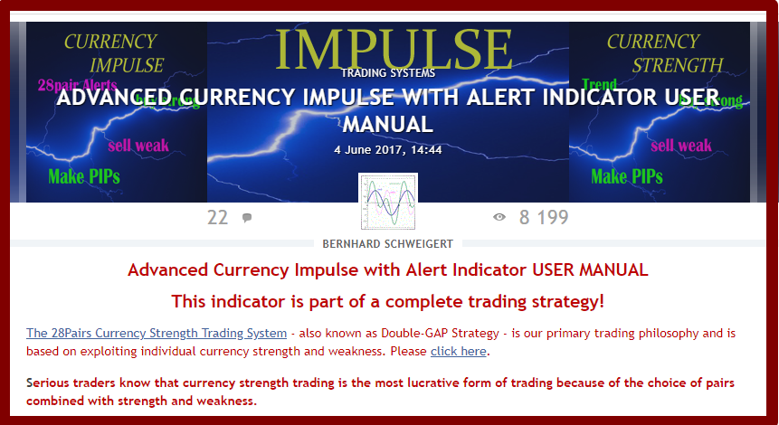 Currency Strength IMPULSE  SPEED and ACCELERATION of Currency Strength !!!  28 pairs alert !!! The only one!  -------------------------------------------------------------  Get it now with discount 39% off!  .  Advanced Currency Impulse with Alert Indicator USER MANUAL  !!! 8100+ views until now !!!  ==============================================================  It is the first of its kind in Forex Trading to show CURRENCY STRENGTH ACCELERATION!  ==============================================================  The blog is updated continuously and cover all frequently asked questions and how to use the indicator input parameters.  So check it out from time to time.  User manual Impulse: https://www.mql5.com/en/blogs/post/697135  --------------------------------------------------------------  A complete trading strategy! Start to make profits now!  With the best reviews! https://www.mql5.com/en/market/product/18155#!tab=reviews Get the indicator now with 39% discount here: https://www.mql5.com/en/market/product/18155