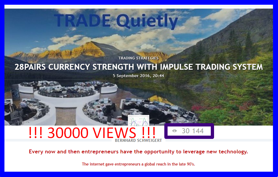 !!! 31000 VIEWS !!!   28PAIRS CURRENCY STRENGTH WITH IMPULSE TRADING SYSTEM  !!! BUY STRONG <<<>>> SELL WEAK !!!   Want to become a better trader?  Want to learn how to trade?  THE TRADING SYSTEM YOU MUST KNOW.   -------------------------------------------------  !!! 31000+ views until now !!!  A MUST READ  -------------------------------------------------   Serious traders know that currency strength trading is the most lucrative form of trading because of the choice of pairs combined with strength and weakness.  I published for free my special Double-GAP Currency Strength Theory. Read and study my posts in forum and blogs with hundreds of trade examples and then practice. With our trading system will have you the best chances to become a profitable trader.   ________________A complete trading strategy!________________  ________________========SINCE 2016==========________________  _________________Start to make profits now!_________________   CLICK HERE TO START: https://www.mql5.com/en/blogs/post/679077