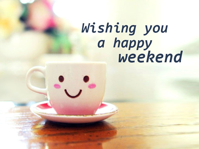 Wishing you  a happy  weekend.