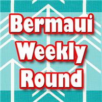 Bermaui Weekly Round