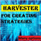 Harvester for creating own strategies