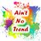 Aint No Trend