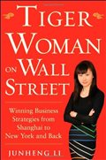 Tiger Woman on Wall Street: Winning Business Strategies from Shanghai to New York and Back