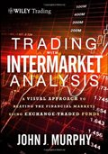 Trading with Intermarket Analysis, Enhanced Edition: A Visual Approach to Beating the Financial Markets Using Exchange-Traded Funds (Wiley Trading): John J. Murphy: 9781118314371: Amazon.com: Books