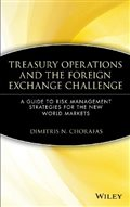 Treasury Operations and the Foreign Exchange Challenge: A Guide to Risk Management Strategies for the New World Markets (Wiley Finance): Dimitris N. Chorafas: 9780471543930: Amazon.com: Books