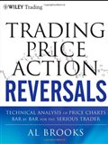 Trading Price Action Reversals: Technical Analysis of Price Charts Bar by Bar for the Serious Trader (Wiley Trading): Al Brooks: 9781118066614: Amazon.com: Books