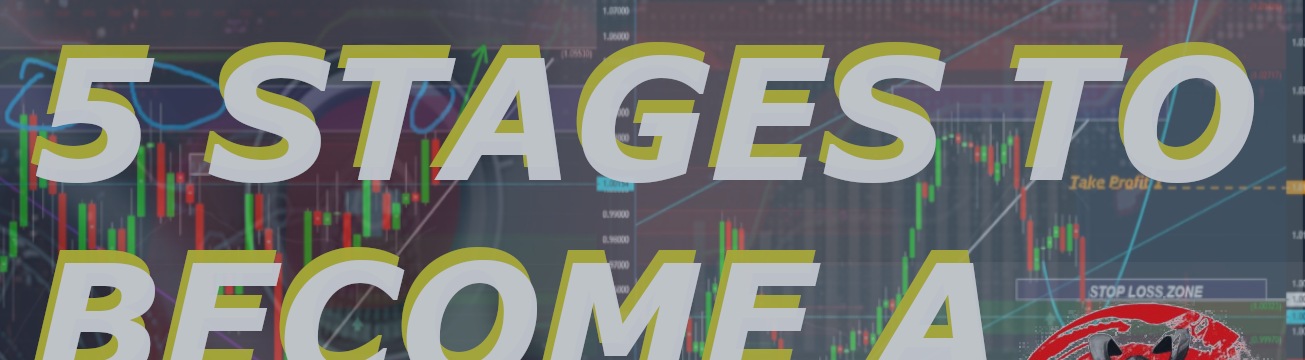 FIVE STAGESTO BECOME A TRADER