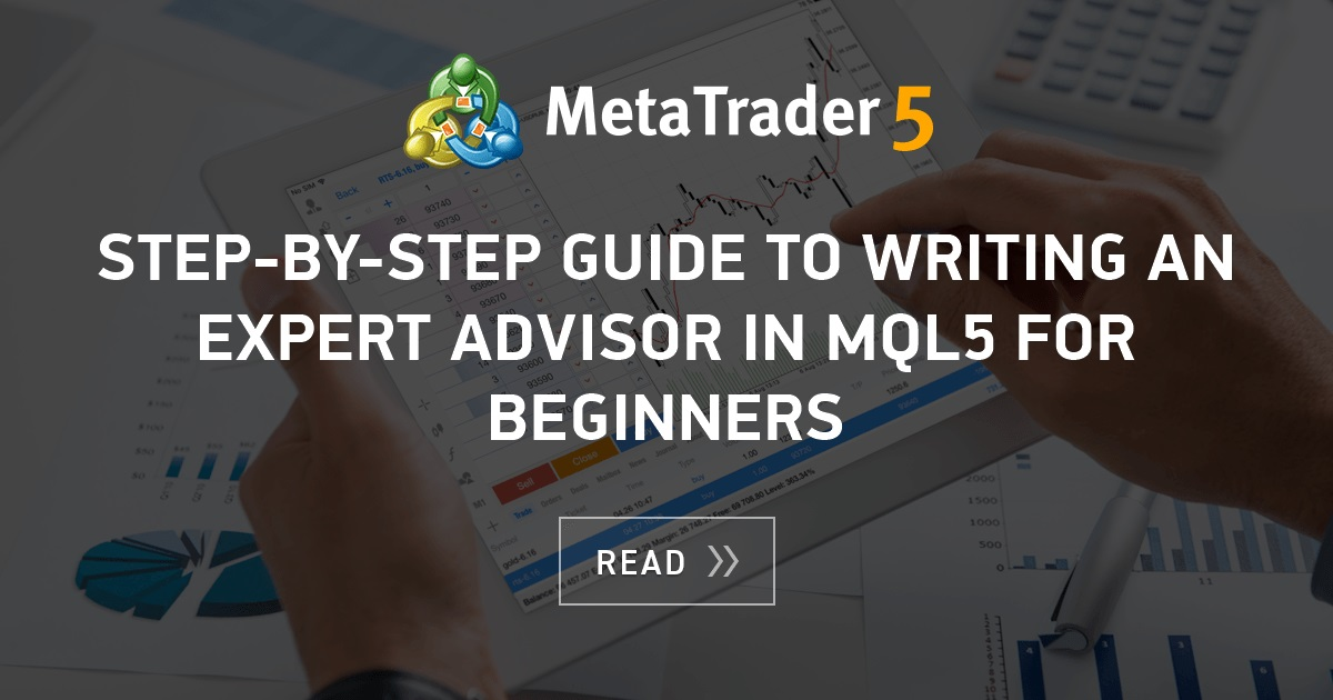 Step By Step Guide To Writing An Expert Advisor In Mql5 For