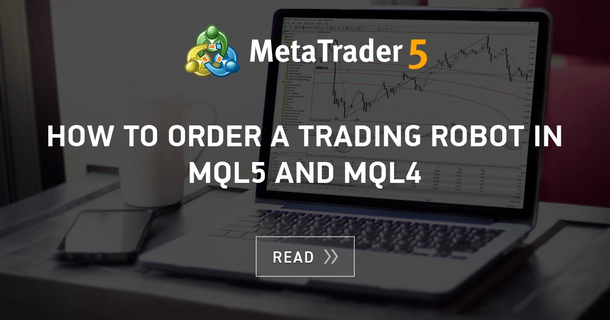 How to Order a Trading Robot in MQL5 and MQL4 - MQL5 Articles