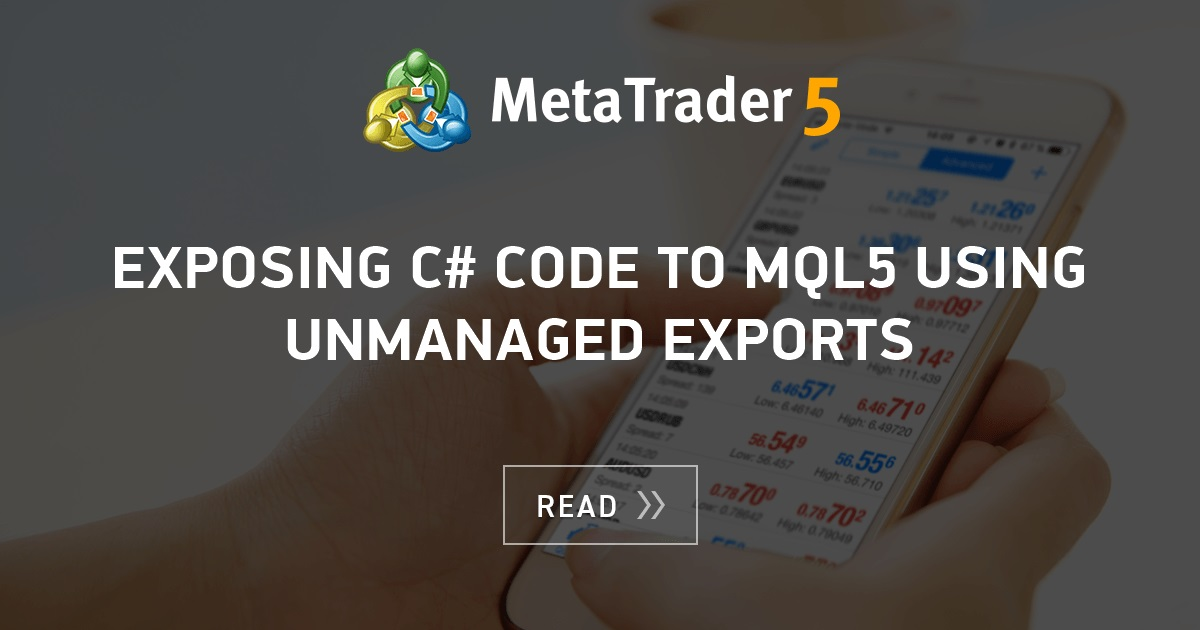 Exposing C# code to MQL5 using unmanaged exports - MQL5 Articles