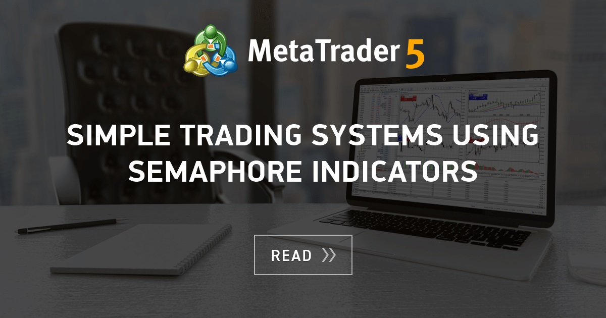 Simple Trading Systems Using Semaphore Indicators Mql5 Articles