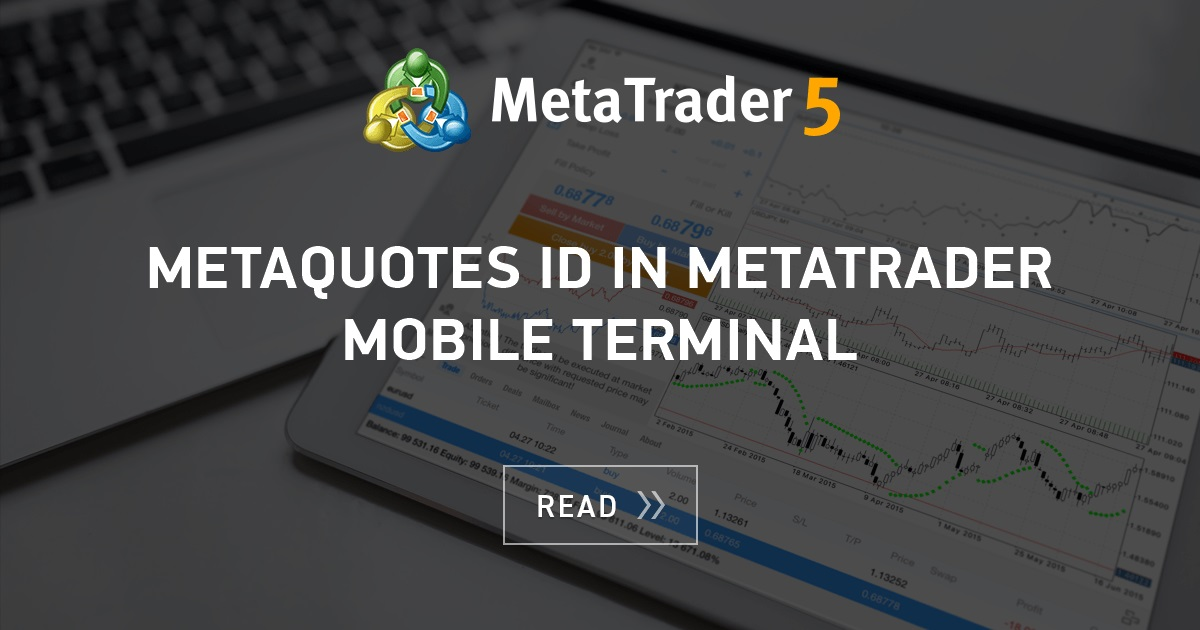 Metaquotes Id In Metatrader Mobile Terminal Mql5 Articles