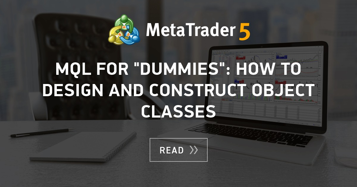 Mql For Dummies How To Design And Construct Object Classes