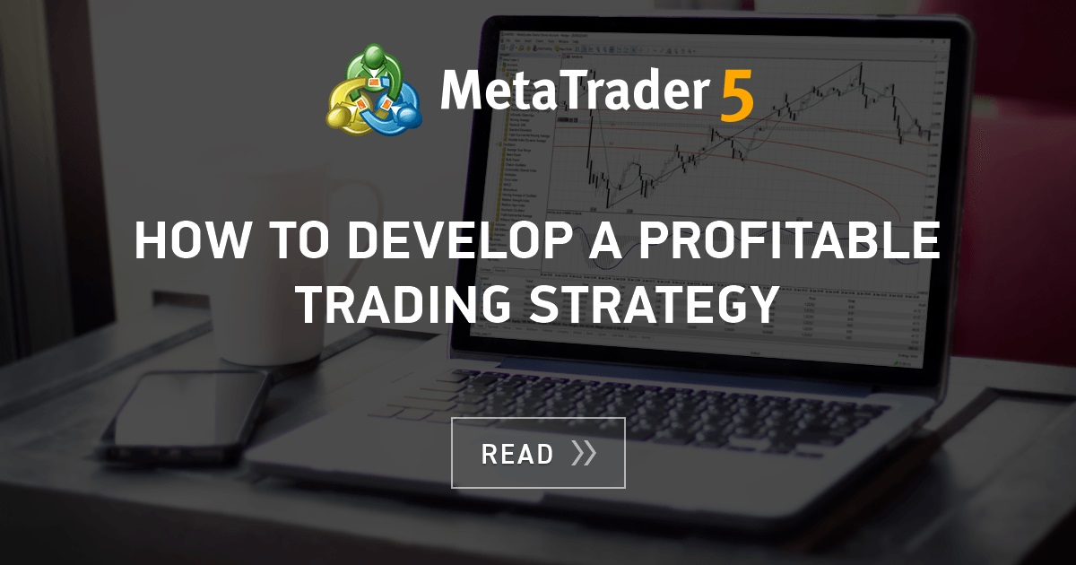 How To Develop A Profitable Trading Strategy Mql4 Articles