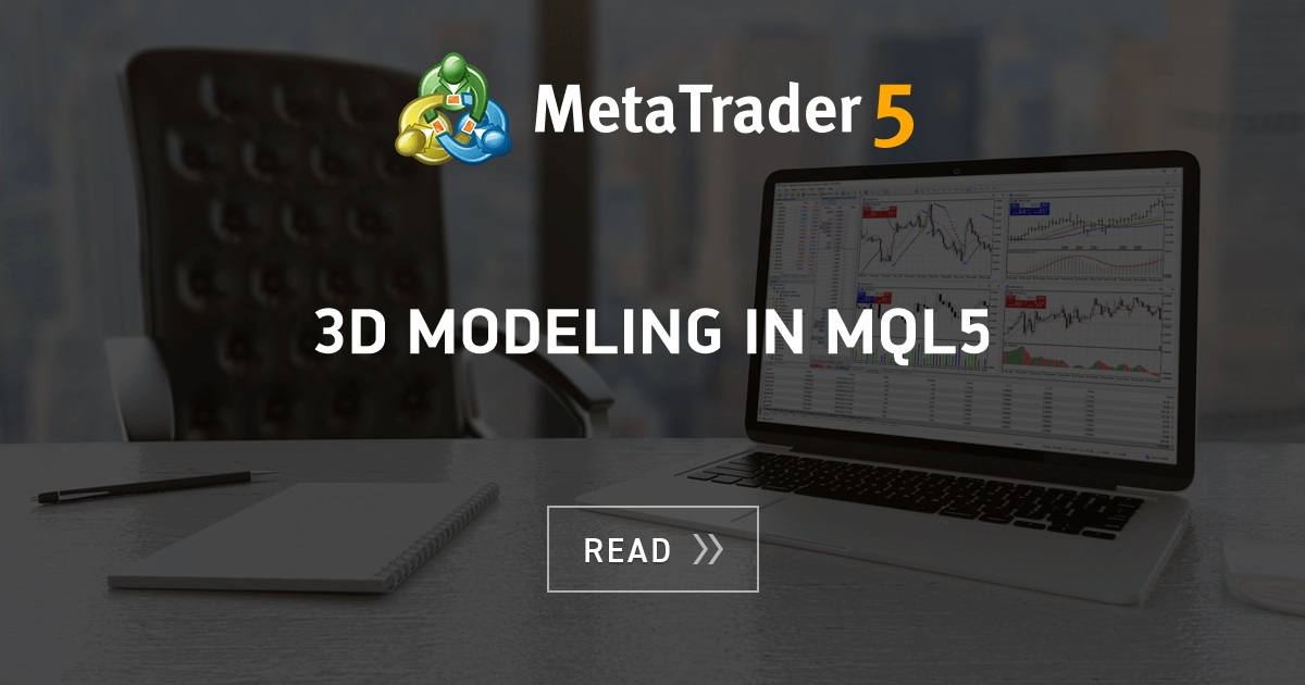 3D Modeling in MQL5 - MQL5 Articles