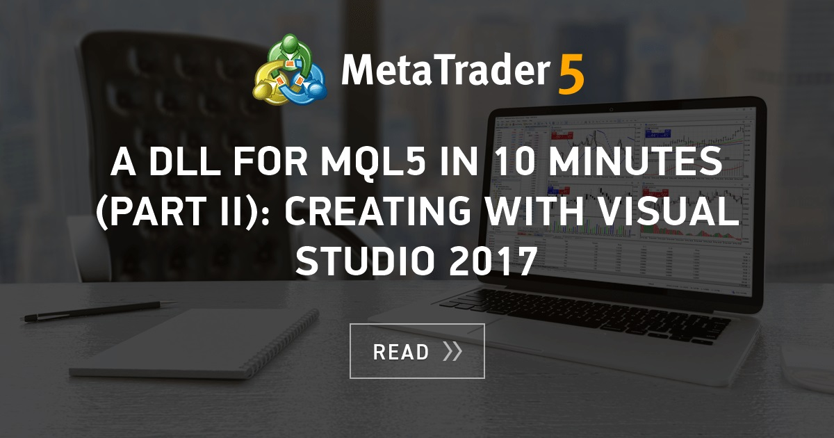A DLL for MQL5 in 10 Minutes (Part II): Creating with Visual