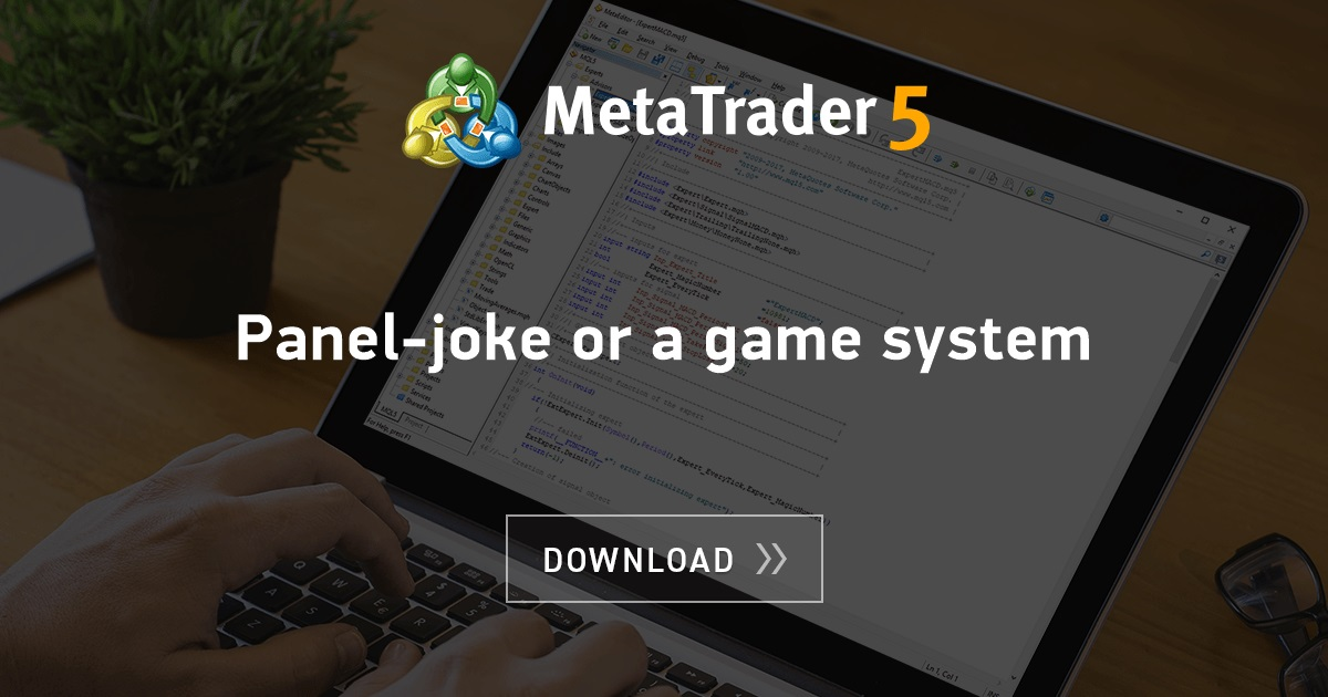 Free download of the 'Panel-joke or a game system' expert by 'DC2008' for MetaTrader 5 in the ...
